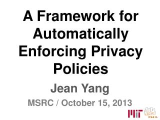 A Framework for Automatically Enforcing Privacy Policies