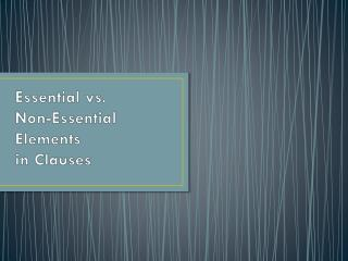 Essential vs.  Non-Essential  Elements  in Clauses