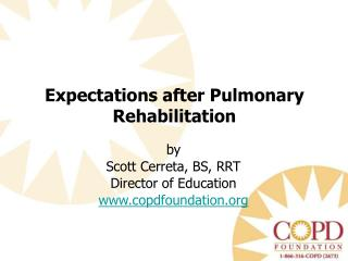 by  Scott  Cerreta , BS, RRT Director of Education copdfoundation
