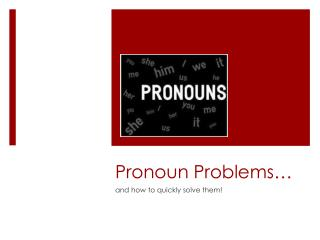 Pronoun Problems…