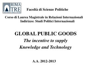 GLOBAL PUBLIC GOODS The incentive to supply  Knowledge and Technology