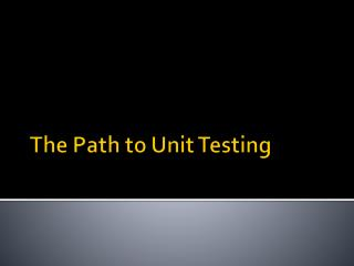 The Path to Unit Testing
