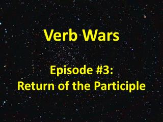 Verb Wars Episode  #3: Return of the Participle
