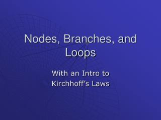 Nodes, Branches, and Loops