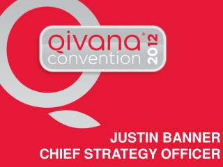JUSTIN BANNER CHIEF STRATEGY OFFICER
