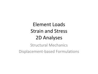 Element Loads Strain and Stress 2D Analyses