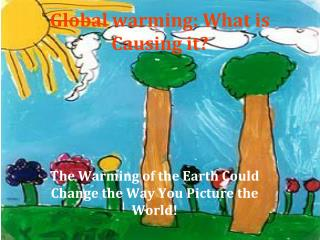 Global warming: What is Causing it?