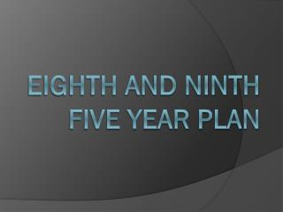 EIGHTH AND NINTH FIVE YEAR PLAN