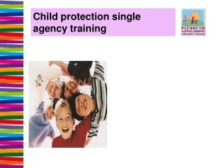 Child protection single agency training