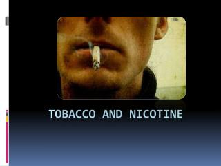 TOBACCO and nicotine