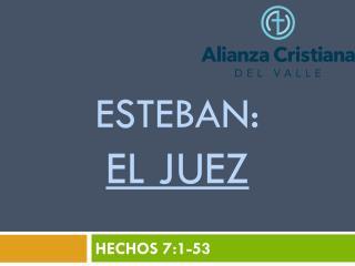 ESTEBAN: EL JUEZ