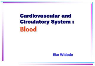 Cardiovascular and  Circulatory  System : Blood