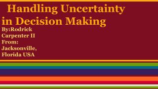 Handling Uncertainty in Decision  Making