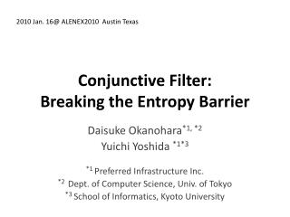 Conjunctive Filter:  Breaking the Entropy Barrier