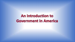 An Introduction to Government in America