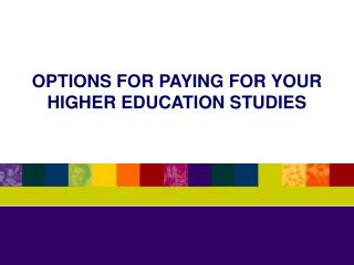 OPTIONS FOR PAYING FOR YOUR HIGHER EDUCATION STUDIES