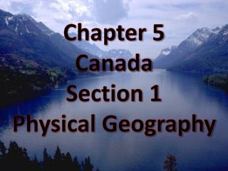 Chapter 5  Canada Section 1 Physical Geography