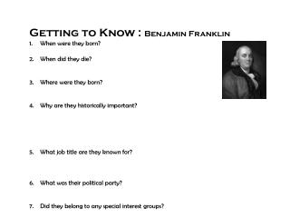 Getting to Know :  Benjamin Franklin When were they born? When did they die? Where were they born?