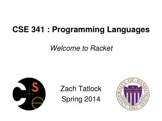CSE 341 : Programming Languages Welcome to Racket