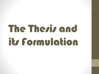 The Thesis and its Formulation