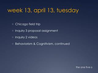 week 13,  april  13,  tuesday