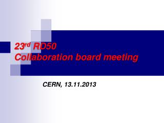 23 rd RD50  Collaboration board meeting