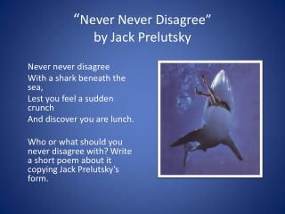 """ "" Never  Never  Disagree""  by Jack  Prelutsky"