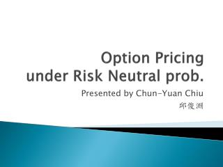 Option Pricing under  Risk  Neutral prob.