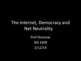 The Internet, Democracy and  Net Neutrality