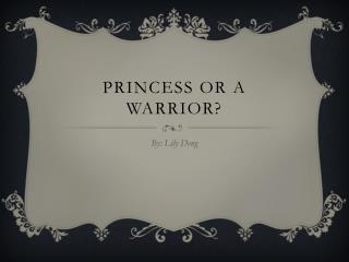 Princess or a warrior?