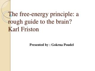 The free-energy principle: a rough guide to the brain? Karl  Friston