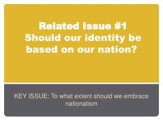 Related Issue #1  Should our  identity  be  based on our nation?