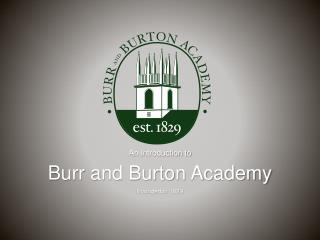 An Introduction to Burr and Burton Academy Founded in 1829
