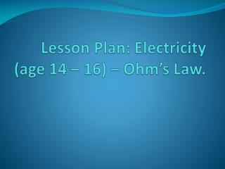 Lesson Plan: Electricity (age 14 – 16) – Ohm's Law.