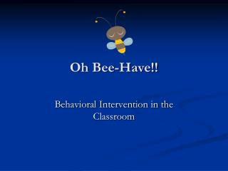 Oh Bee-Have!!