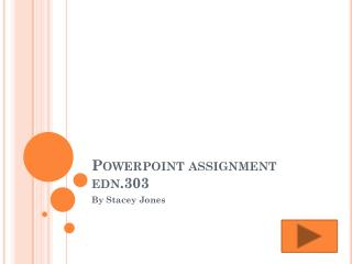 Powerpoint  assignment edn.303