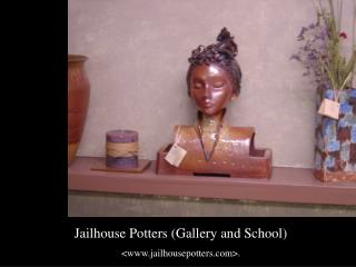 Jailhouse Potters (Gallery and School) <jailhousepotters>.