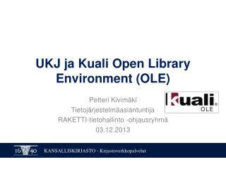 UKJ ja  Kuali  Open Library Environment (OLE)