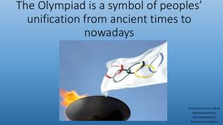 The Olympiad is a symbol  of peoples' unification  from ancient times to nowadays
