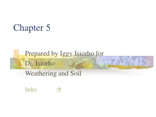 Prepared by Iggy Isiorho for Dr. Isiorho Weathering and Soil   Index
