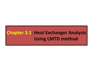 Chapter 3.1 : Heat Exchanger Analysis      Using LMTD method