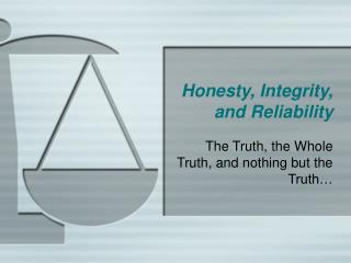 Honesty, Integrity, and Reliability