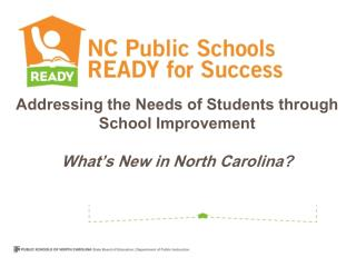 Addressing the Needs of Students through School Improvement What's New in North Carolina?