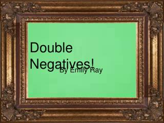 Double Negatives!