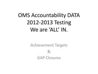 OMS Accountability DATA 2012-2013 Testing We are 'ALL' IN.