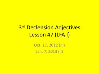 3 rd  Declension Adjectives Lesson 47 (LFA I)
