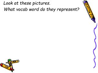 Look at these pictures. What vocab word do they represent?