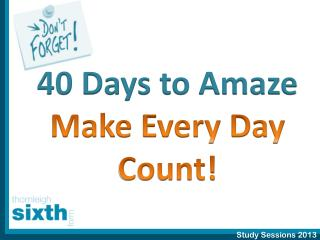 40 Days to Amaze Make Every Day Count!