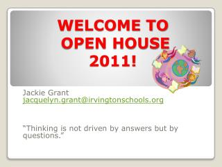WELCOME TO  OPEN HOUSE  2011!