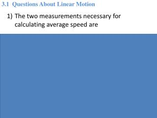 The two measurements necessary for calculating average speed are A) acceleration and time.